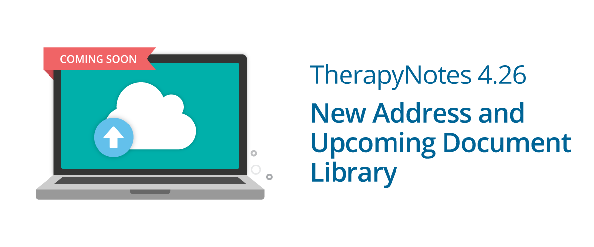 TherapyNotes 4.26 New Address and Upcoming Documents Library Feature